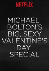 Michael Bolton S Big Sexy Valentine S Day Special Netflix Movie